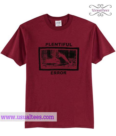plentiful error t shirt