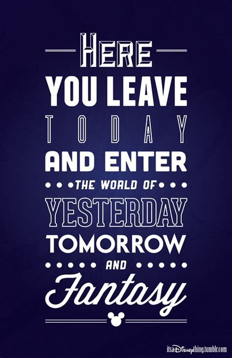 leave today  enter  world  yesterday tomorrow  fantasy scrap disney