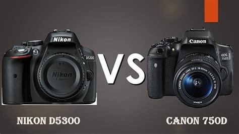 nikon rebel nikon d5300 vs canon eos 750d rebel t6i nikon d5300