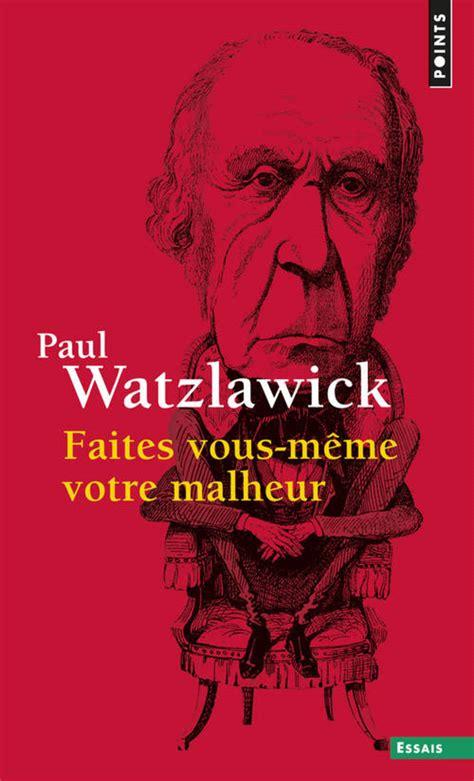 Vous Meme - faites vous m 234 me votre malheur par paul watzlawick