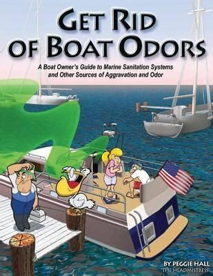 how to get rid of a boat get rid of boat odors peggie hall 9781892399151