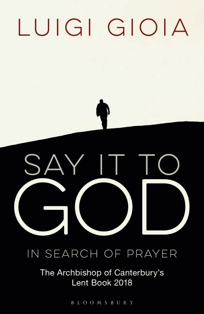 say it to god in search of prayer the archbishop of canterbury s lent book 2018 books say it to god in search of prayer the archbishop of