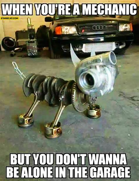 dogs made of when you re a mechanic but you don t wanna be alone in the garage made out
