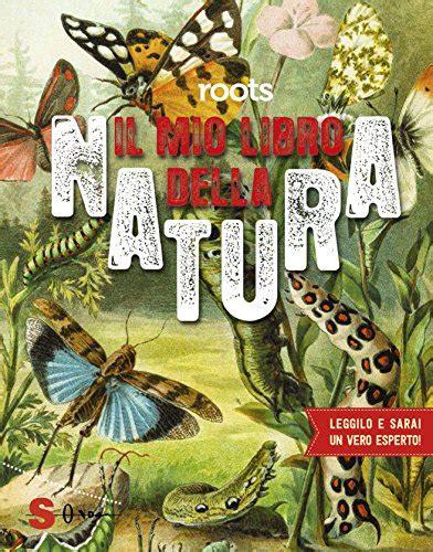libro roots libro roots il mio libro della natura ediz a colori di nicole van borkulo geert jan roebers