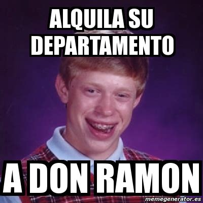 Meme Don Ramon - meme bad luck brian alquila su departamento a don ramon