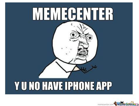 Meme Iphone App - no iphone app by draycos9 meme center