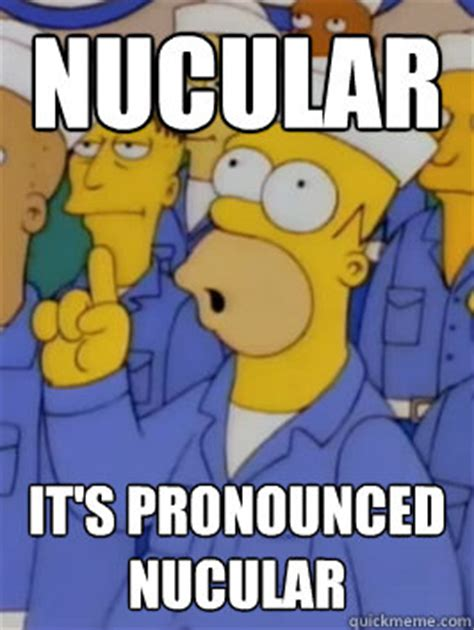 Meme Generator Homer Simpson - nucular it s pronounced nucular homer simpson nucular