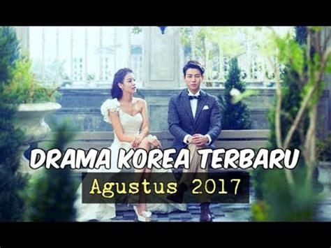 film korea terbaru 2017 youtube 6 drama korea agustus 2017 terbaru wajib nonton youtube