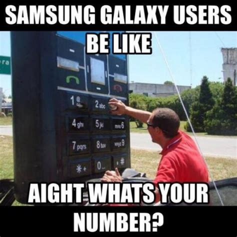 Galaxy Phone Meme - samsung galaxy users be like aight whats your number