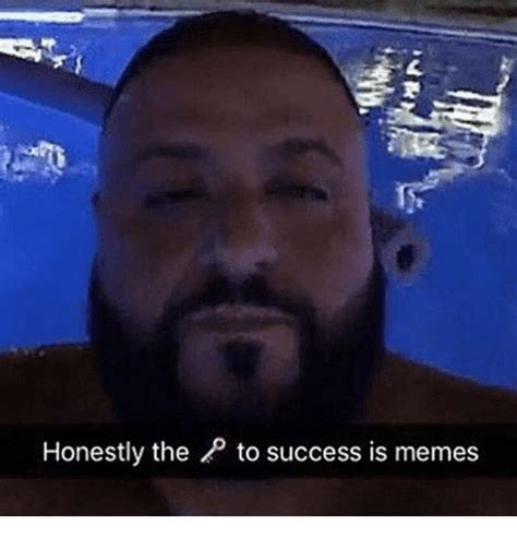 Dj Khaled Memes - honestly the to success is memes another one meme on