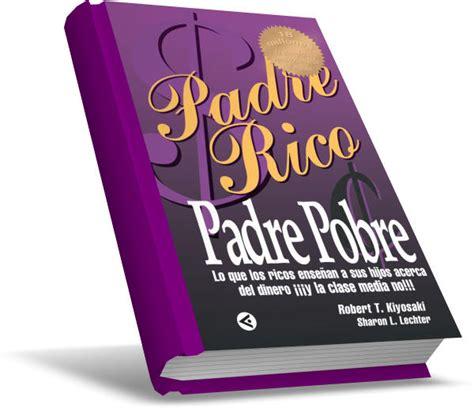 libro phdre padre rico padre pobre el libro que ense 241 a a manejar el dinero mentes liberadas