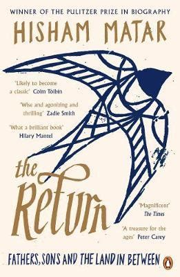 the return fathers sons the return fathers sons and the land in between by hisham matar 183 readings com au