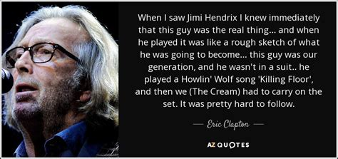 eric clapton quote    jimi hendrix  knew immediately