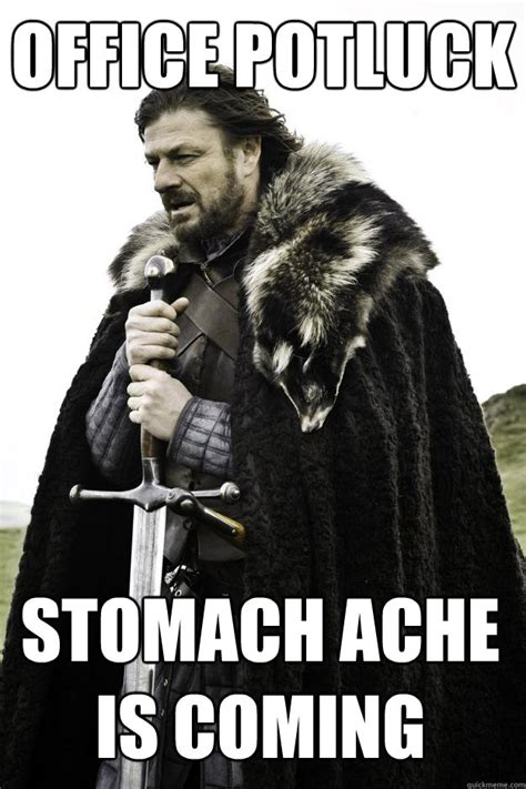 Potluck Meme - office potluck stomach ache is coming winter is coming