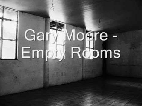slowly in an empty room lyrics gary empty rooms with lyrics