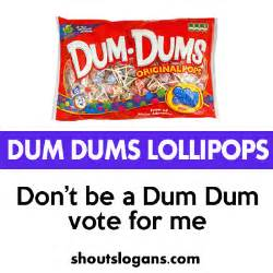 Don t be a dum dum vote for me you can buy a whole bag of these