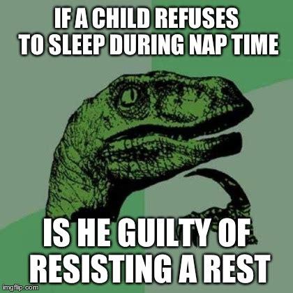 Nap Time Meme - resisting arrest imgflip