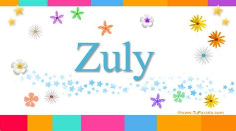 Imagenes De Cumpleaños Zuly | zuly significado del nombre zuly nombres