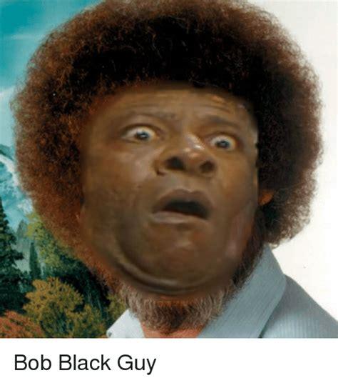how does the bob for s black man look like 거 bob black guy black meme on sizzle