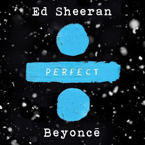 ed sheeran perfect spotify perfect duet ed sheeran beyonc 233 a song by ed sheeran