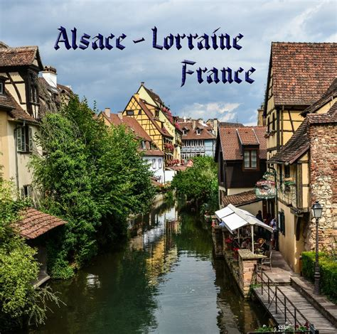 alsace france alsace lorraine france by chuck and jenny williams travel