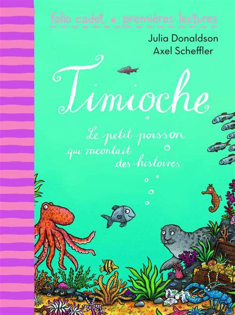 libro timioche le petit poisson livre timioche le petit poisson qui racontait des histoires julia donaldson gallimard