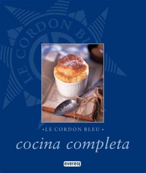libro la cocina completa le cordon bleu cocina completa le cordon bleu comprar libro en fnac es