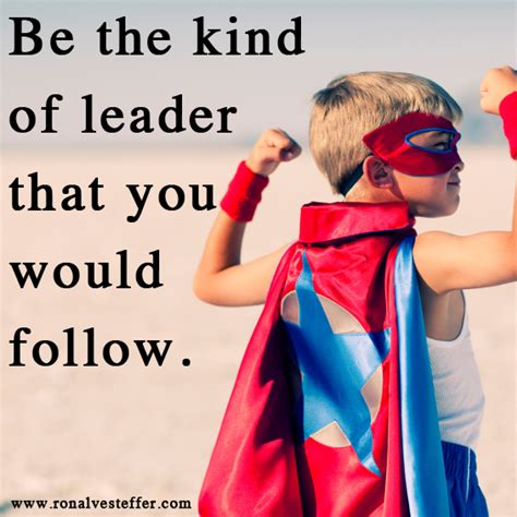 Be The Leader being a great leader quotes quotesgram
