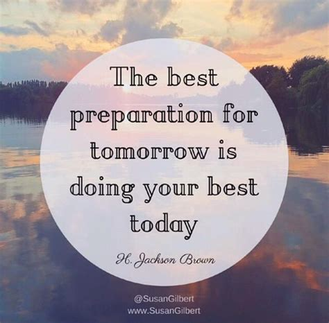 the best pictures of today the best preparation for tomorrow is doing your be