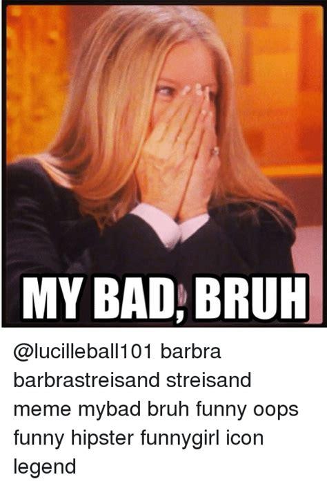 Barbra Streisand Meme - 25 best memes about oops funny oops funny memes