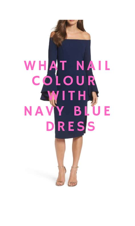 what color nail with navy blue dress what colour nail do you wear with a black dress in 2018