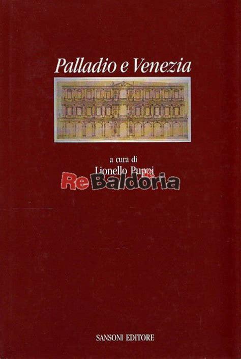 libro palladio palladio e venezia lionello puppi sansoni libreria re baldoria
