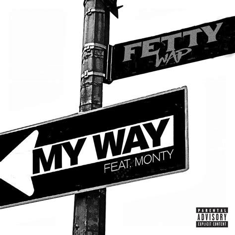 My Way Feat Monty Fetty Wap | new music fetty wap my way feat monty mastered