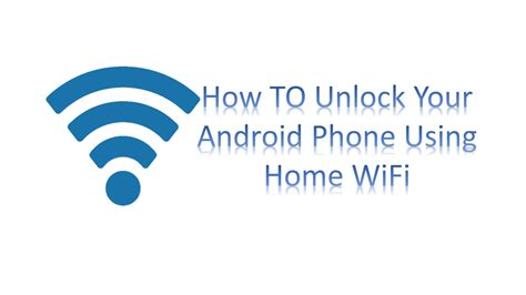 how to unlock a android phone how to unlock your android phone using home wifi