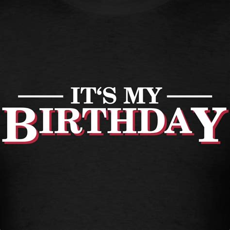 Tshirt It S My its my birthday t shirt spreadshirt