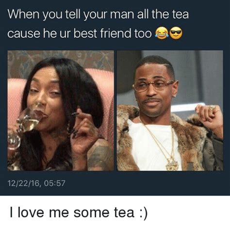 I Love You Man Memes - when you tell your man all the tea cause he ur best friend