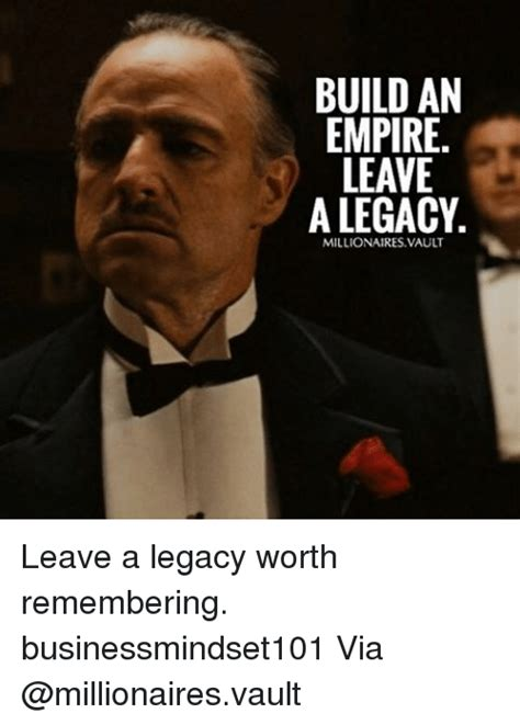 a legacy worth recalling what will you leave books build an empire leave a legacy millionaires vault leave a