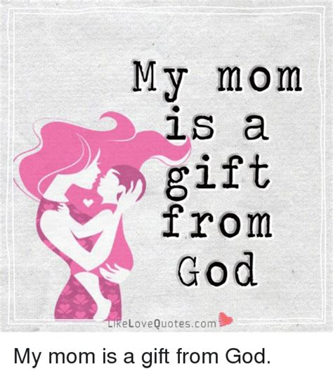 I Love My Mom Meme - my mom ls a gift from god ke love quotescom my mom is a