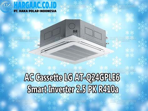 Ac Lg 1 Pk Smart Inverter harga jual ac cassette lg atq24gple6 smart inverter 2 5 pk