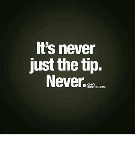 Just The Tip Meme - just the tip meme it s never just the tip quotes com