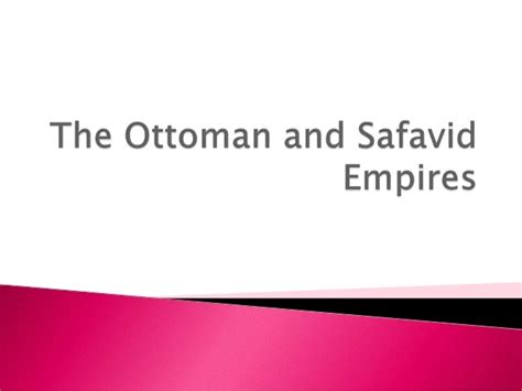 ottomans and safavids the ottoman and safavid empires