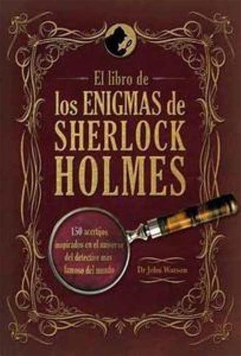 libro sherlock holmes y la el libro de los enigmas de sherlock holmes john watson comprar libro en fnac es