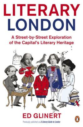 literary london a street by street exploration of the capitals literary heritage by ed glinert