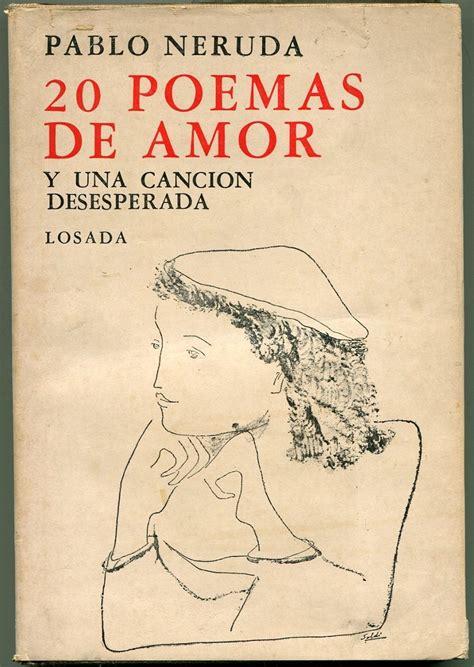 veinte poemas de amor 8497933052 veinte poemas de amor y una canci 211 n desesperada pablo neruda lengua castellana y literatura