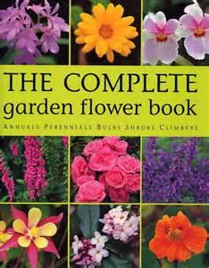 the complete garden flower book annuals perennials bulbs shrubs climbers 1903992168