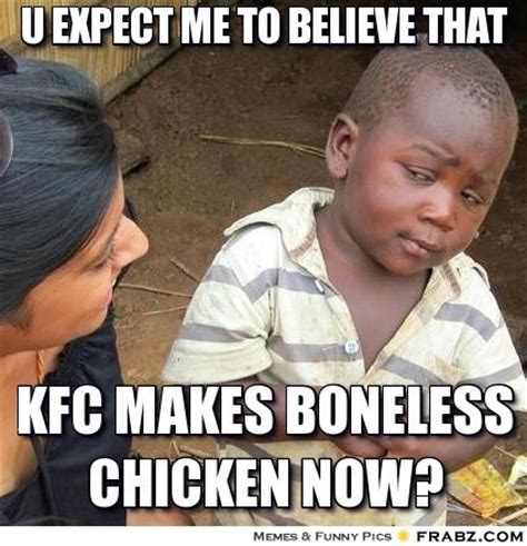 Kfc Chicken Meme - u expect me to believe that skeptical african boy