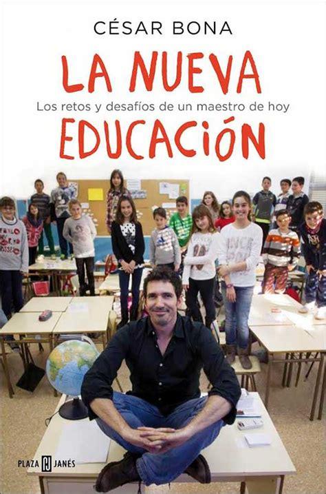 libro la nueva educaci 243 n de c 233 sar bona educaciondivertida com