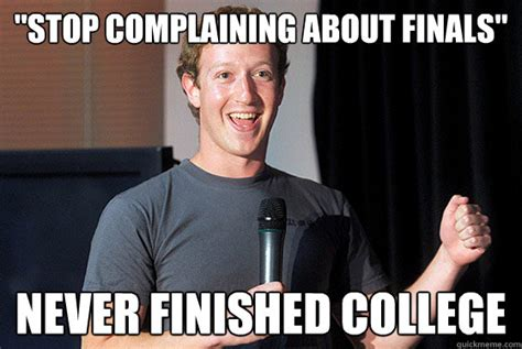 Finals Memes College - quot stop complaining about finals quot never finished college