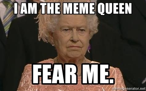Queen Meme Generator - i am the meme queen fear me queen elizabeth meme meme