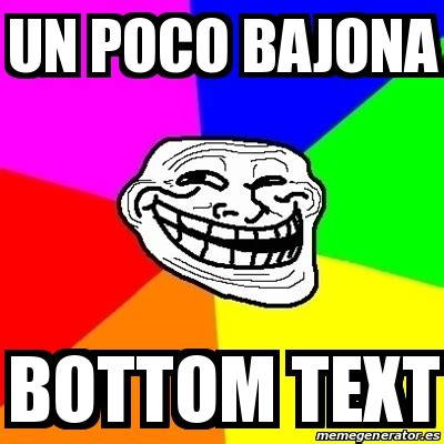 Font Of Meme - meme troll un poco bajona bottom text 23726343